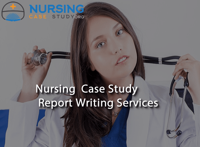 Nursing Case Study Report Writing Services