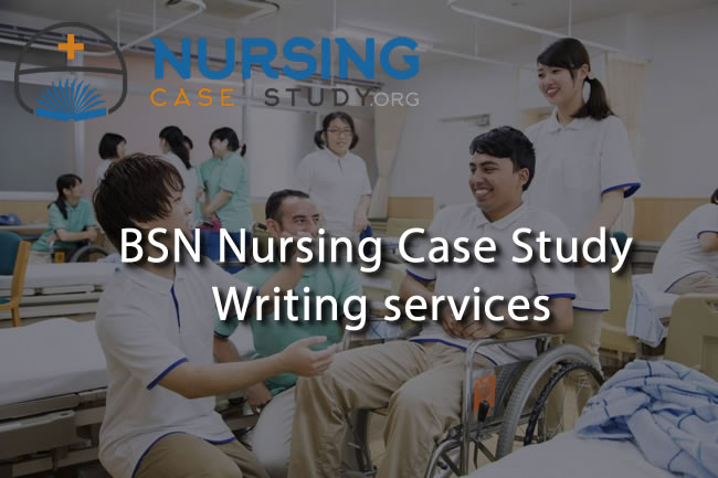 BSN nursing case study writing services