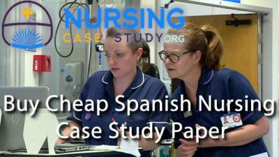 Buy Cheap Spanish Nursing Case Study Paper