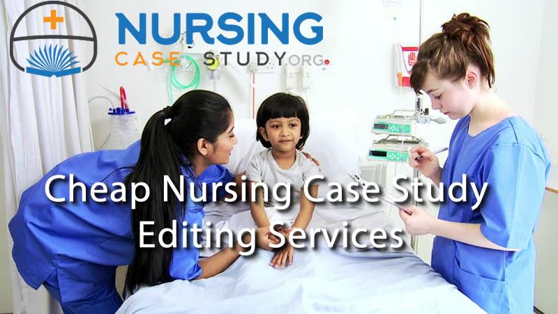 Cheap nursing case study editing services