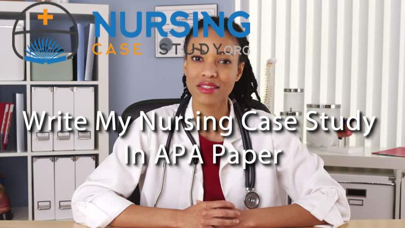 Write My Nursing Case Study in apa paper