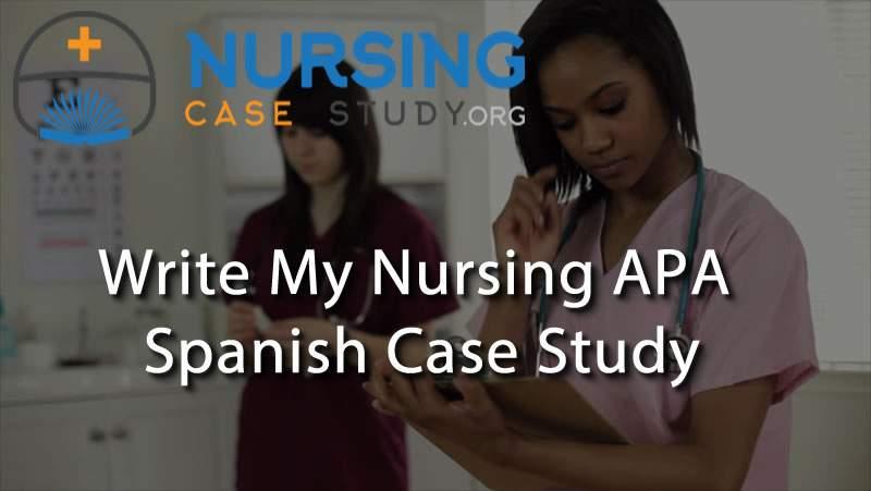 Write my nursing APA Spanish case study