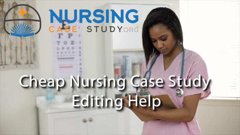 cheap nursing case study editing help