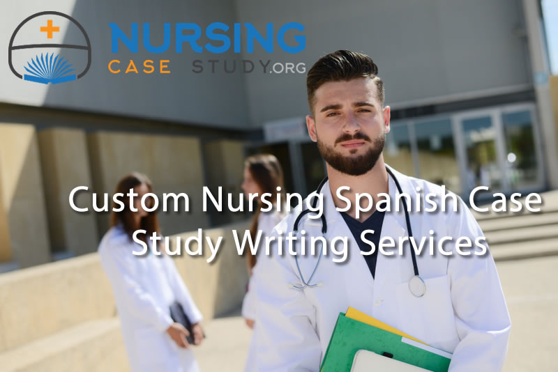 custom nursing spanish case study writing services