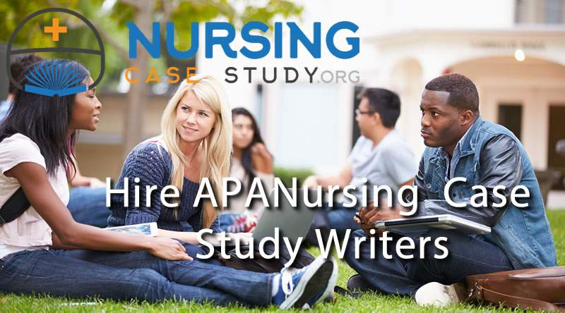 hire APA nursing case study writers